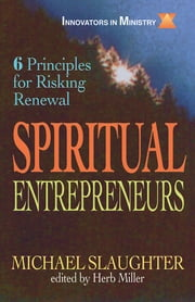 Spiritual Entrepreneurs - 6 Principles for Risking Renewal (Innovators in Ministry Series) ebook by Mike Slaughter