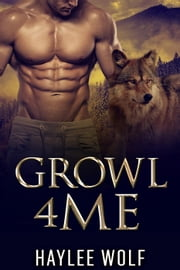 Growl4Me - Growl4Me, #1 ebook by Haylee Wolf