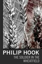 The Soldier in the Wheatfield ebook by Philip Hook