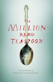 The Million-Rand Teaspoon: A True Story of Addiction and Redemption ebook by Ridley, Nikki
