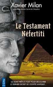 Le Testament Nefertiti ebook by Xavier Milan