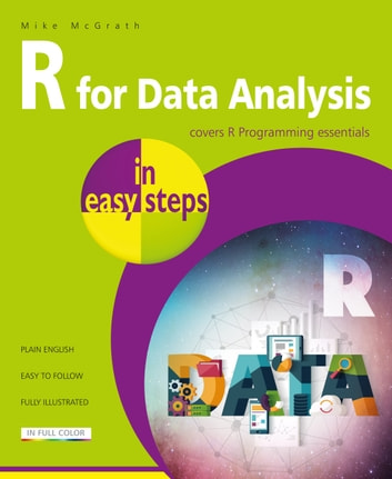R for Data Analysis in easy steps - R Programming Essentials ebook by Mike McGrath