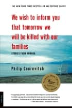 We Wish to Inform You That Tomorrow We Will Be Killed with Our Families ebook by Philip Gourevitch