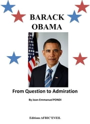 Barack Obama : From Question To Admiration ebook by Jean-Emmanuel Pondi