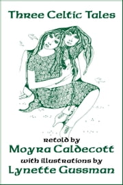 Three Celtic Tales ebook by Moyra Caldecott