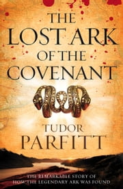 The Lost Ark of the Covenant: The Remarkable Quest for the Legendary Ark ebook by Tudor Parfitt