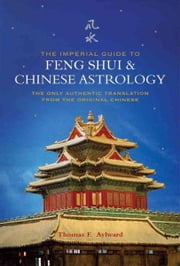 The Imperial Guide to Feng-Shui & Chinese Astrology ebook by Thomas F. Aylward