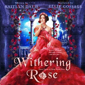 Withering Rose (Once Upon a Curse Book 2) audiobook by Kaitlyn Davis