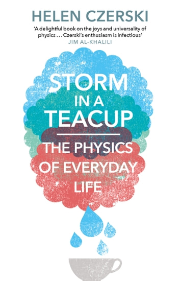 Storm in a Teacup - The Physics of Everyday Life eBook by Helen Czerski