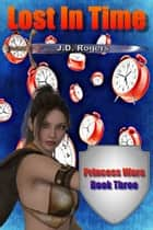 Lost in Time ebook by J.D. Rogers