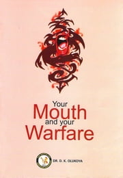 Your Mouth and your Warfare ebook by Dr. D. K. Olukoya