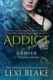Addict: Hunter - a Thieves Series, Book 2 ebook by Lexi Blake