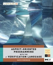 Aspect-Oriented Programming with the e Verification Language: A Pragmatic Guide for Testbench Developers ebook by Robinson, David
