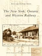 The New York, Ontario and Western Railway ebook by Joe Bux, Ontario and Western Railway Historical Society