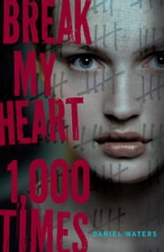Break My Heart 1,000 Times ebook by Daniel Waters