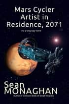 Mars Cycler Artist in Residence, 2017 ebook by Sean Monaghan