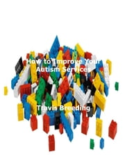How to Improve Your Autism Services ebook by Travis Breeding