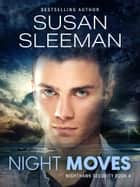 Night Moves - Nighthawk Security Book Four ebook by Susan Sleeman