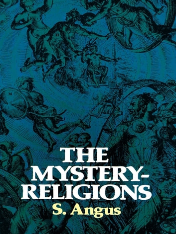 The Mystery-Religions ebook by S. Angus