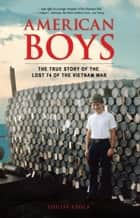 American Boys - The True Story of the Lost 74 of the Vietnam War ebook by Louise Esola