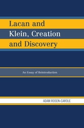 Lacan and Klein, Creation and Discovery - An Essay of Reintroduction ebook by Adam Rosen-Carole
