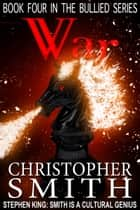War - The Bullied Series, #4 ebook by Christopher Smith