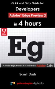 Quick and Dirty Guide for Developers: Adobe Edge Preview 3 in 4 Hours ebook by Samir Dash