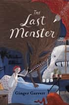 The Last Monster ebook by Ginger Garrett,Dinara Mirtalipova