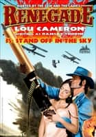 Renegade 35: Standoff in the Sky ebook by Lou Cameron