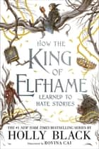 How the King of Elfhame Learned to Hate Stories (The Folk of the Air series) Perfect gift for fans of Fantasy Fiction ebook by