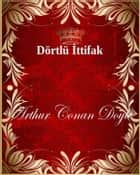 Dörtlü İttifak ebook by Arthur Conan Doyle