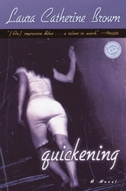 Quickening - A Novel ebook by Laura Catherine Brown