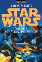 Star Wars. X-Wing. Operation Eiserne Faust ebook by Aaron Allston, Heinz Nagel
