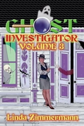 Ghost Investigator Volume 3 ebook by Linda Zimmermann