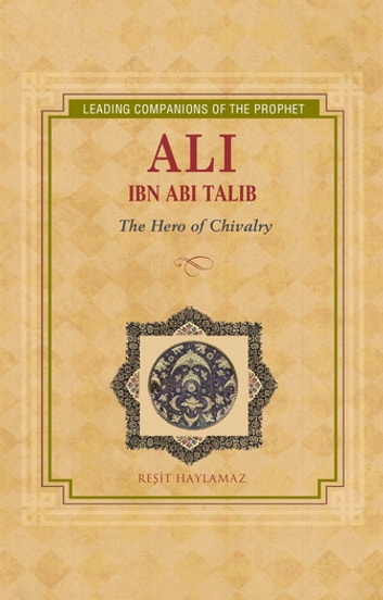 Ali Ibn Abi Talib - Hero of Chivalry ebook by Resit Haylamaz