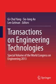 Transactions on Engineering Technologies - Special Volume of the World Congress on Engineering 2013 ebook by Gi-Chul Yang,Sio-Iong Ao,Len Gelman