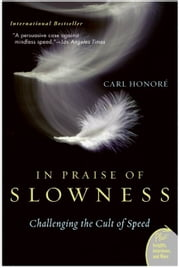 In Praise of Slowness - Challenging the Cult of Speed ebook by Carl Honore