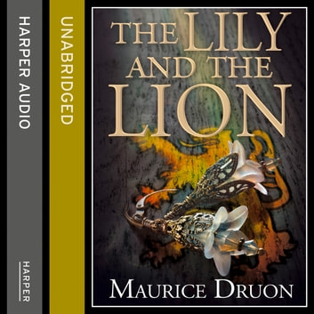 The Lily and the Lion (The Accursed Kings, Book 6) audiobook by Maurice Druon