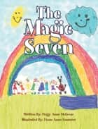 The Magic Seven ebook by Fiona Anne Fournier, Peggy Anne MeLesse