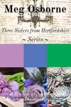 Three Sisters from Hertfordshire 3-in-1 Collection ebook by
