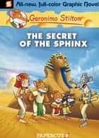 Geronimo Stilton Graphic Novels #2 - The Secret of the Sphinx ebook by Geronimo Stilton, Nanette Cooper-McGuinness