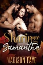 Sharing Samantha ebook by Madison Faye
