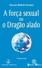 A força sexual ou o Dragão alado ebook by Omraam Mikhaël Aïvanhov