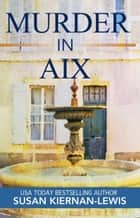 Murder in Aix ebook by Susan Kiernan-Lewis