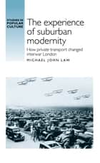 The experience of suburban modernity ebook by Michael John Law