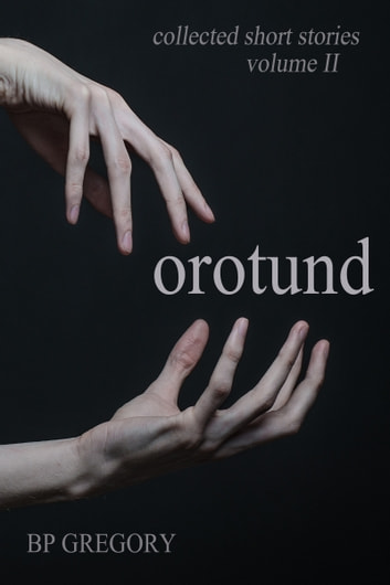 Orotund: Collected Short Stories Volume Two ebook by BP Gregory