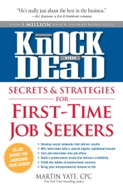 Knock 'em Dead Secrets & Strategies for First-Time Job Seekers ebook by Martin Yate