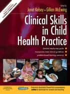 Clinical Skills in Child Health Practice ebook by Janet Kelsey,Gillian McEwing