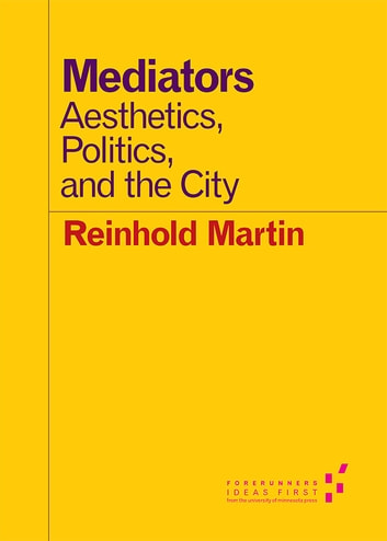 Mediators - Aesthetics, Politics, and the City ebook by Reinhold Martin