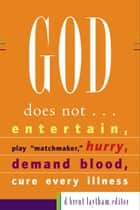 God Does Not... ebook by D. Brent Laytham